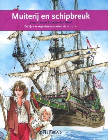 Muiterij en schipbreuk : de tijd van regenten en vorsten 1600-1700 : de VOC